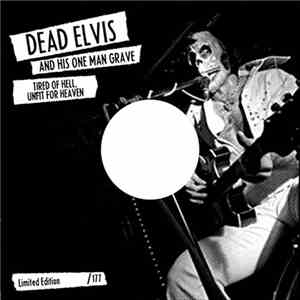Dead Elvis & His One Man Grave - Tired Of Hell, Unfit For Heaven download mp3 flac